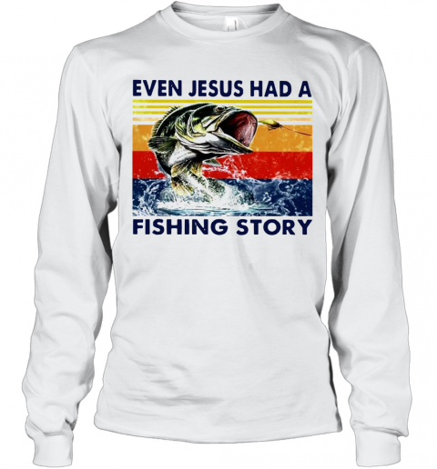 Even Jesus Had A Fishing Story Vintage Version T-Shirt Long Sleeved T-shirt