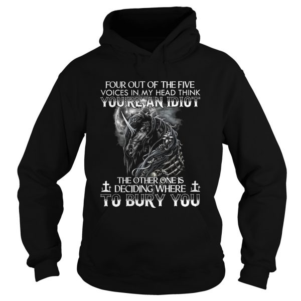 Four Out Of The Five Voices In My Head Think Youre An Idiot  Hoodie