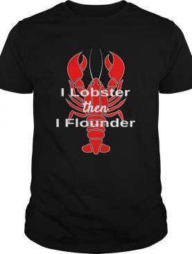 I Lobster Seafood Pun Shellfish then I flounder shirt