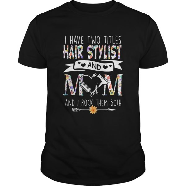 I have two titles hair stylist and mom and I rock them both flower heart  Unisex
