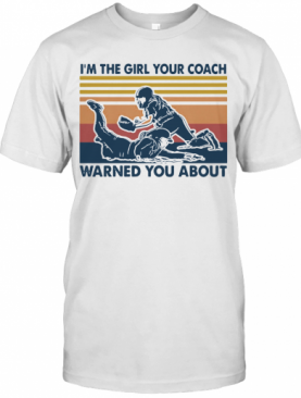 I'M The Girl Your Coach Warned You About Vintage T-Shirt
