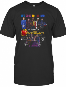 It'S Good To Be Dad 6 Years Of Disney Descendants 2015 2021 3 Seasons Signatures T-Shirt