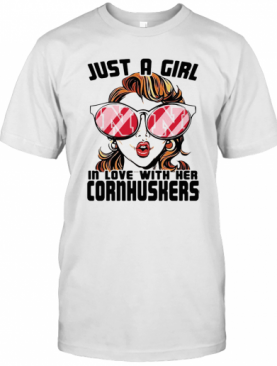 Just A Girl In Love With Her Nebraska Cornhuskers T-Shirt
