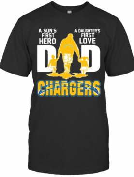 Los Angeles Chargers Dad A Son'S First Hero A Daughter'S First Love T-Shirt