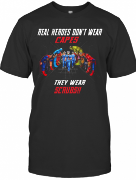Marvel And Dc Real Heroes Don'T Wear Capes They Wear Scrubs T-Shirt