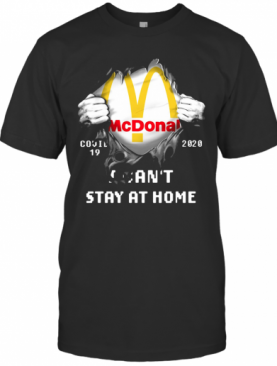 Mcdonal Covid 19 2020 I Can'T Stay At Home T-Shirt