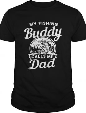 My Fishing Buddy Calls Me Dad shirt
