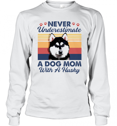Never Underestimate A Dog Mom With A Husky Vintage T-Shirt Long Sleeved T-shirt