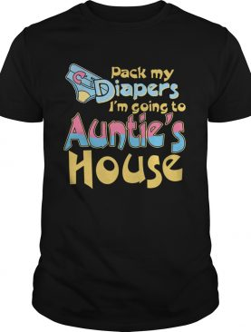 Pack My Diapers Im Going To Aunties House shirt