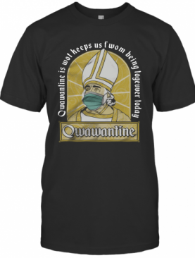 Qwawantine Is Wot Keeps Us Of Women Being Together Today T-Shirt