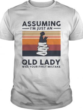 Reading Assuming Im Just An Old Lady Was Your First Mistake Vintage shirt