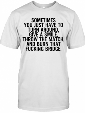 Sometimes You Just Have To Turn Around Give A Smile T-Shirt