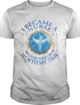 Staff of Hermes I became a nurse because your life is worth my time shirt