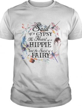 The Soul Of A Gypsy The Heart Of A Hippie And The Spirit Of A Fairy shirt