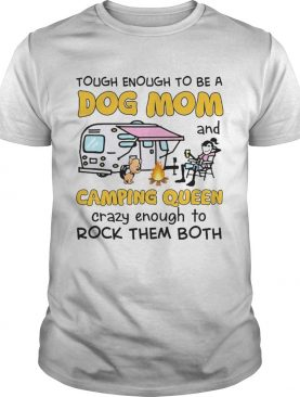 Tough enough to be a dog mom and camping queen crazy enough to rock the both shirt