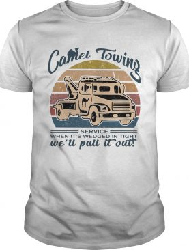 Truck camel towing service when its wedged in tight well pull it out vintage shirt