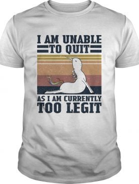 Unicorn i am unable to quit as i am currently too legit vintage shirt