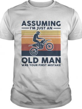 Vintage Motocross Assuming I039m Just An Old Man Was Your First Mistake shirt