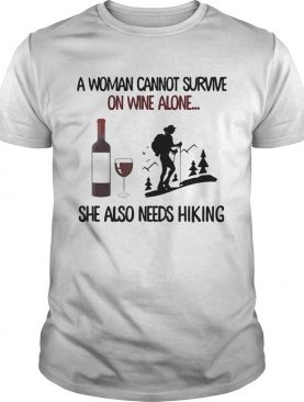 A woman cannot survive on wine alone she also needs hiking shirt