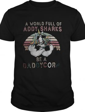 A world full of daddy sharks be a daddycorn vintage shirt