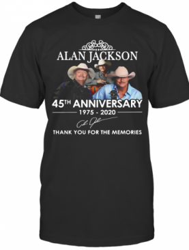 Alan Jackson 45Th Anniversary 1975 2020 Signatures Thank You For The Memories T-Shirt