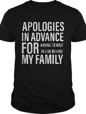 Apologies in advance for having to wait in live behind my family shirt