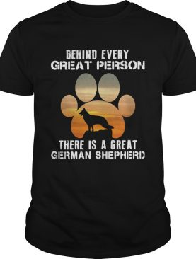 Behind Every Great Person There Is A Great German Shepherd shirt