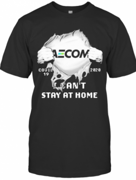 Blood Insides Aecom Covid 19 2020 I Can'T Stay At Home T-Shirt