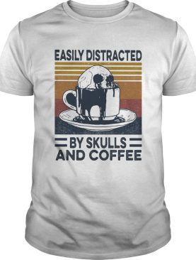Easily Distracted By Skulls And Coffee Vintage Retro shirt