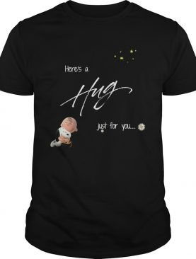 Heres A Hug Just For You shirt