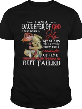 I Am A Daughter Of God I Was Born In July My Scars Tell A Story They Are A Of Time But Failed shirt