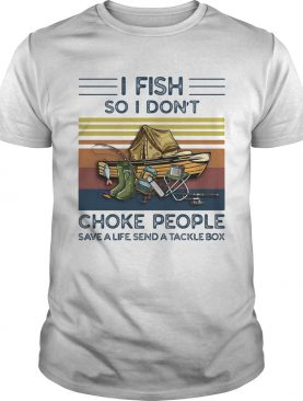 I fish so i dont choke people save a life send a tackle box vintage retro shirt