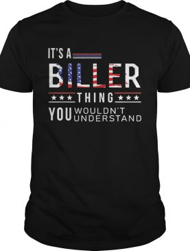 Its a biller thing you wouldnt American flag veteran Independence day shirt