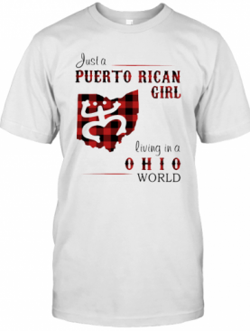 Just A Puerto Rican Girl Living In A Ohio World T-Shirt