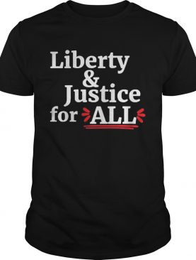 Liberty and Justice for all shirt