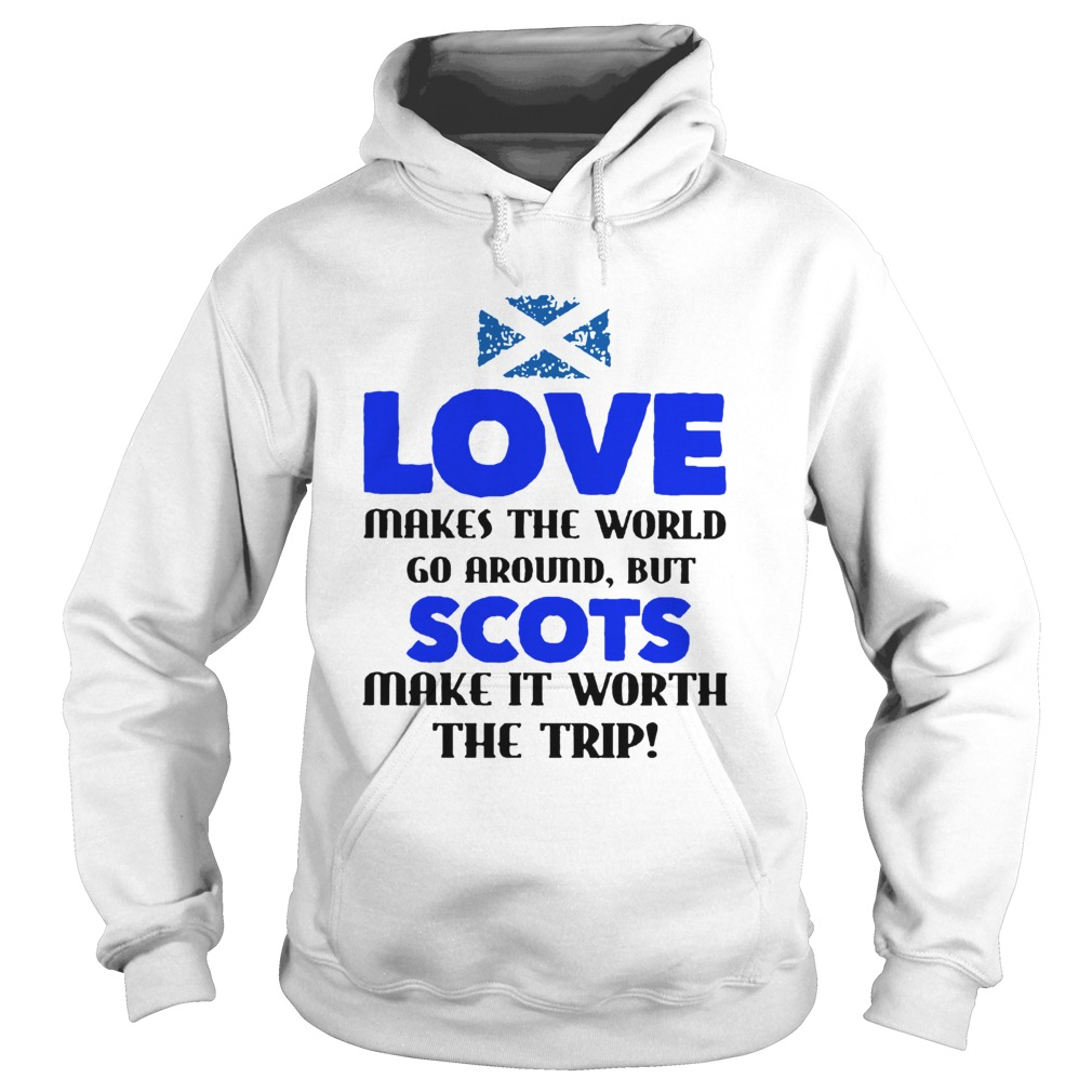 Love Makes The World Go Around But The Scots Make It Worth The Trip  Hoodie