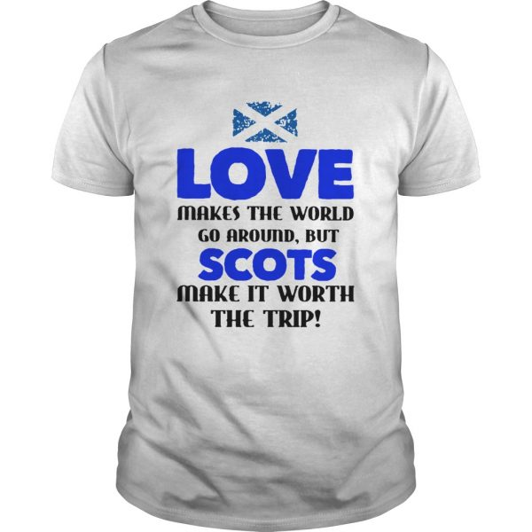 Love Makes The World Go Around But The Scots Make It Worth The Trip  Unisex
