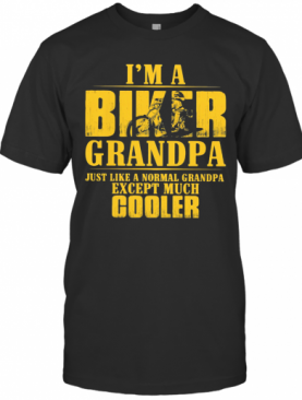 Motocross I'M A Biker Grandpa Just Like A Normal Grandpa Except Much Cooler Happy Father'S Day T-Shirt