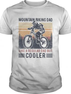 Mountain biking dad like a regular dad but cooler happy fathers day vintage retro shirt