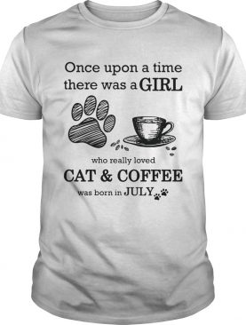 Once Upon A Time There Was A Girl Who Really Loved CatCoffee Was Born In July shirt