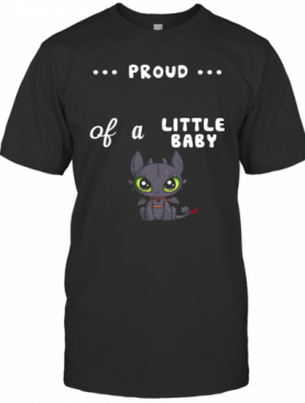 Proud Of A Little Baby Toothless T-Shirt