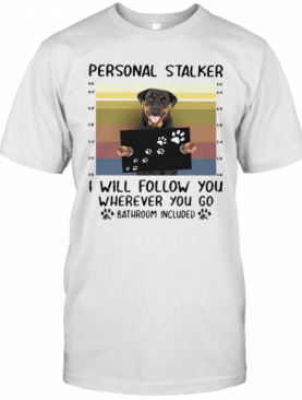 Rottweiler Personal Stalker I Will Follow You Wherever You Go Paw Vintage T-Shirt