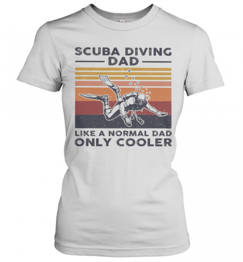 Scuba Diving Dad Like A Normal Dad Only Cooler Happy Father'S Day Vintage Retro T-Shirt Classic Women's T-shirt