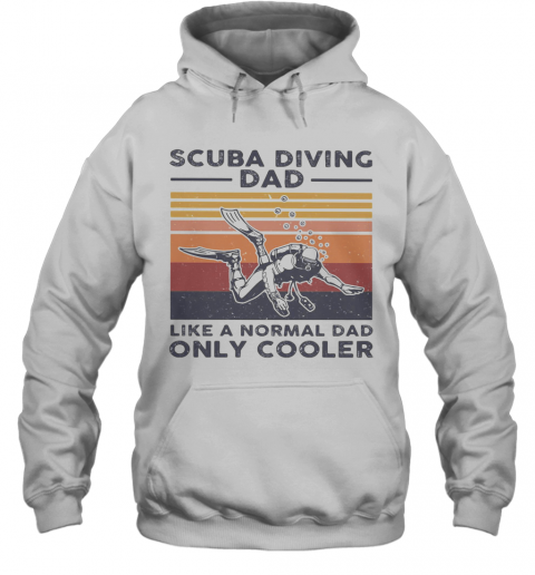 Scuba Diving Dad Like A Normal Dad Only Cooler Happy Father'S Day Vintage Retro T-Shirt Unisex Hoodie