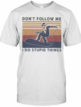Skiing Don'T Follow Me I Do Stupid Things Vintage T-Shirt