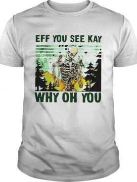 Skull Eff You See Kay Why Oh You shirt