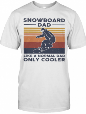 Snowboard Dad Like A Normal Dad Only Cooler Happy Father'S Day Vintage Retro T-Shirt