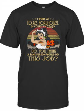 Strong Woman I Work At Texas Roadhouse Do You Think A Sane Person Would Do This Job Vintage T-Shirt