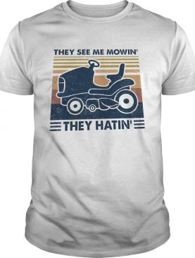 They see me mowin they hatin vintage retro shirt