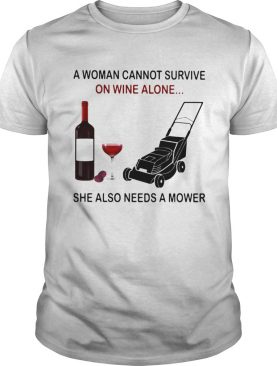 A woman cannot survive on wine alone she also needs a mower shirt